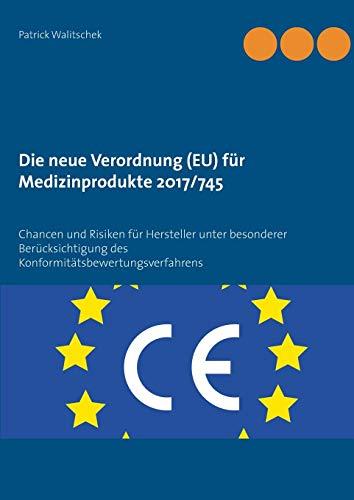 Die neue Verordnung (EU) für Medizinprodukte 2017/745: Chancen und Risiken für Hersteller unter besonderer Berücksichtigung des Konformitätsbewertungsverfahrens