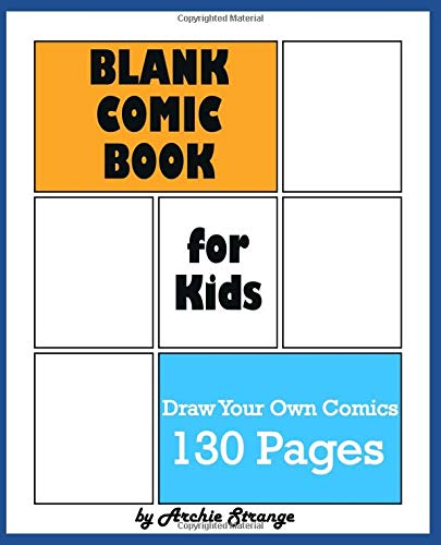 Blank Comic Book for Kids: Draw Your Own Comics - Express Your Kids or Teens Talent and Creativity with This Lots of Pages Comic Sketch Notebook (7.5x9.25, 130 Pages)
