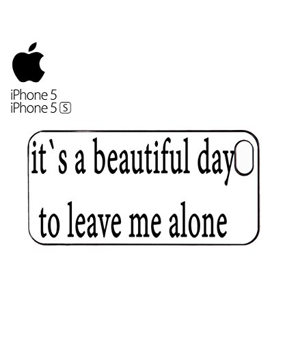It`s a Beautiful Day To Leave Me Alone Mobile Cell Phone Case Cover iPhone 6 Black Blanc