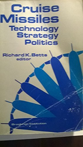 Cruise Missiles: Technology, Strategy, Politics by Richard Betts (1981-11-01)