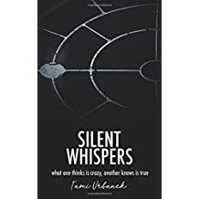 Silent Whispers: What One Thinks is Crazy, Another Knows is True
