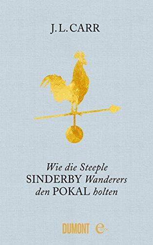 Wie die Steeple Sinderby Wanderers den Pokal holten: Roman (Taschenbücher)
