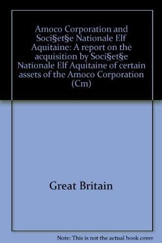 amoco-corporation-and-societe-nationale-elf-aquitaine-a-report-on-the-acquisition-by-societe-nationa