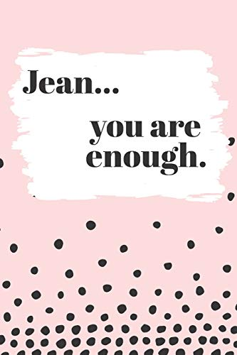 Jean You are Enough: Cute Personalized Diary / Notebook / Journal/ Greetings / Appreciation Quote Gift (6 x 9 - 110 Blank Lined Pages) -