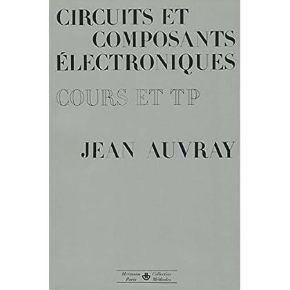 Circuits et composants électroniques : cours et travaux pratiques (Méthodes)
