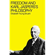 Freedom and Karl Jasper's Philosophy by Elisabeth Young-Bruehl (1981-09-01)