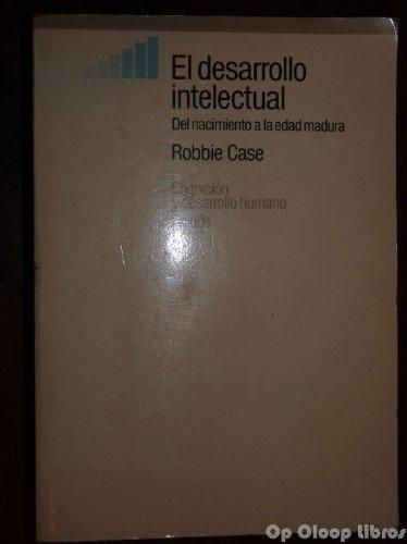 El desarrollo intelectual : del nacimiento a la edad madura por Robbie Case