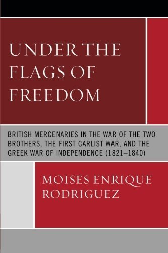 Under the Flags of Freedom: British Mercenaries in the War of the Two Brothers, the First Carlist War, and the Greek War of Independence (1821-1840) by Moises Enrique Rodriguez (2009-05-16) (British Open Flag)