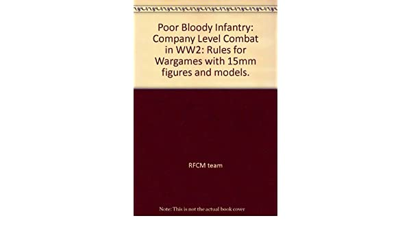 Poor Bloody Infantry: Company Level Combat in WW2: Rules for