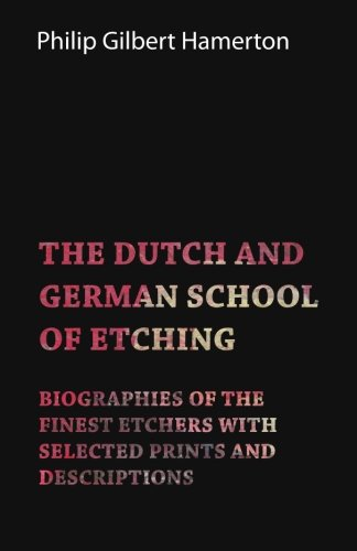 the-dutch-and-german-school-of-etching-biographies-of-the-finest-etchers-with-selected-prints-and-de