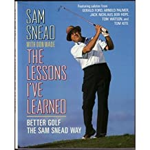 Lessons I'Ve Learned: Better Golf the Sam Snead Way