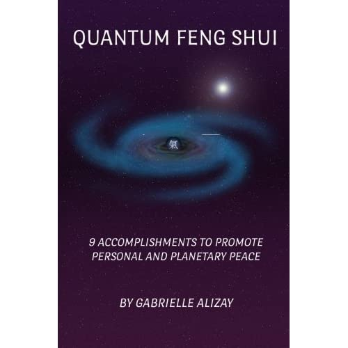 Quantum Feng Shui: 9 Accomplishments to Promote Personal and Planetary Peace by Gabrielle Alizay (2014-01-24)