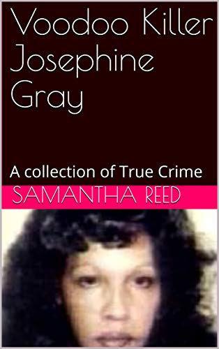 Voodoo Killer Josephine Gray: A collection of True Crime (English Edition)