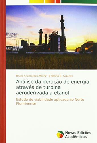 Análise da geração de energia através de turbina aeroderivada a etanol: Estudo de viabilidade aplicado ao Norte Fluminense par Bruno Guimarães Mothé