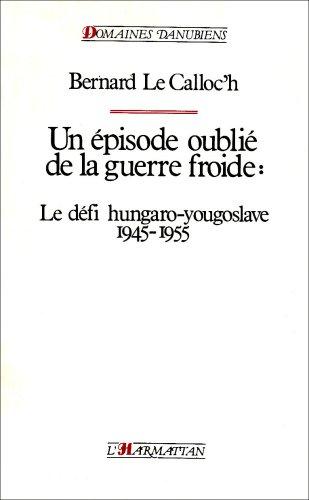 Episode Oublié de la Guerre Froide : Le Défi hungaro-yougoslave 1945-1955