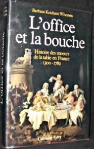 L'office et la bouche. Histoire des moeurs de la table en France 1300-1789.