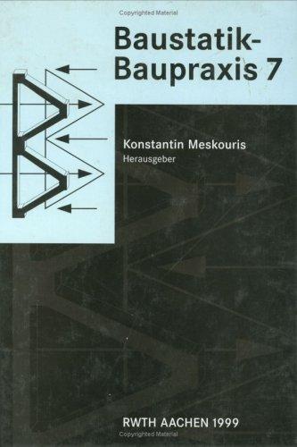 Baustatik - Baupraxis 7: Berichte Der 7 Konferenz Uber Baustatik-Baupraxis 7, Aachen, Deutschland, 18-19 Marz 1999