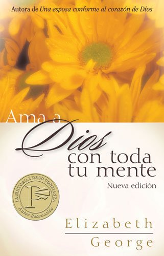 AMA a Dios Con Toda Tu Mente = Loving God with All Your Mind por Elizabeth George