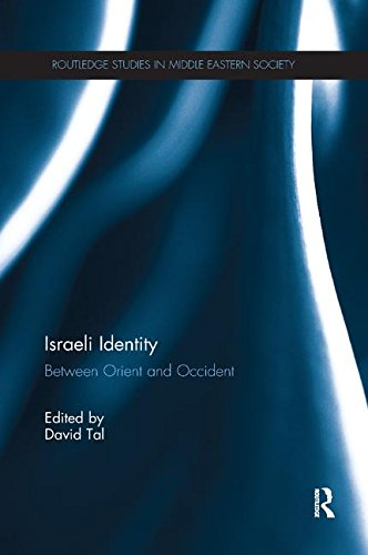 Israeli Identity: Between Orient and Occident (Routledge Studies in Middle Eastern Society)