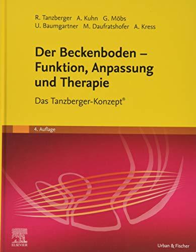 Der Beckenboden - Funktion, Anpassung und Therapie: Das Tanzberger-Konzept®