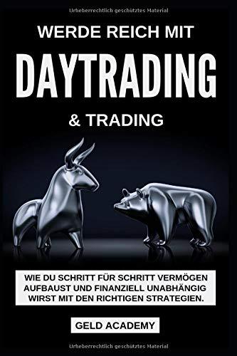 Werde Reich mit Daytrading und Trading: Werde Reich mit Daytrading & Trading. Wie Du Schritt für Schritt Vermögen aufbaust und finanziell Unabhängig ... Geld sparen, anlegen und vermehren.