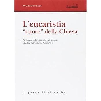 L'eucarestia «Cuore» Della Chiesa. Per Un Modello Eucaristico Di Chiesa A Partire Dal Concilio Vaticano Ii