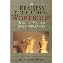 The Reassess Your Chess Workbook: How to Master Chess Imbalances by Silman, Jeremy (2000) Paperback