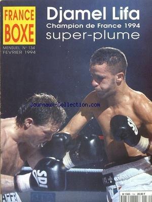 FRANCE BOXE [No 134] du 01/02/1994 - DJAMEL LIFA CHAMPION DE FRANCE 1994 SUPER-PLUME par Collectif
