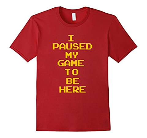 Men's I Paused my game to be here shirt Large Cranberry
