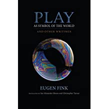 Play as Symbol of the World: And Other Writings (Studies in Continental Thought)