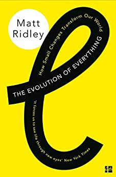 The Evolution of Everything: How Small Changes Transform Our World by [Ridley, Matt]