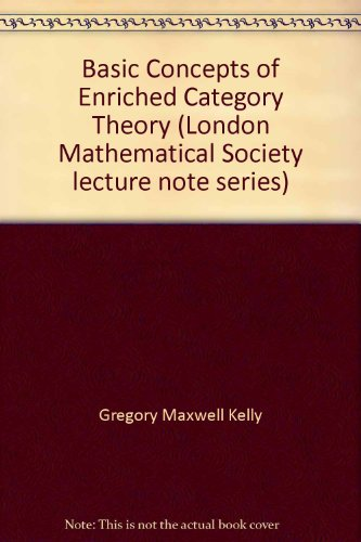 Basic Concepts of Enriched Category Theory (London Mathematical Society Lecture Note Series) por Max Kelly