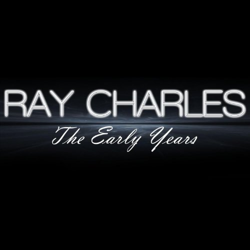 Ray Charles - The Early Years
