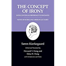 Kierkegaard's Writings, II: The Concept of Irony, with Continual Reference to Socrates/Notes of Schelling's Berlin Lectures: Concept of Irony, with of Schelling's Berlin Lectures v. 2