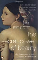 The Secret Power of Beauty: First Edition by John Armstrong (2006-08-30)