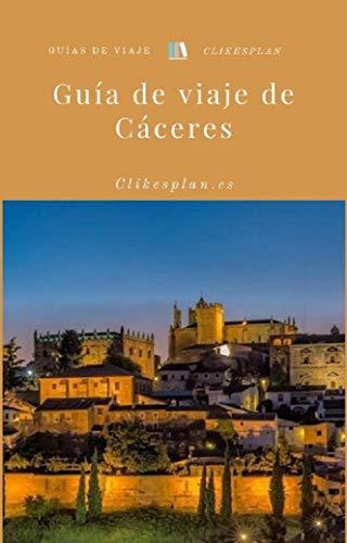 Guía de viaje de Cáceres (Guías de viaje Clikesplan nº 20) eBook ...