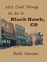 101 Cool Things to do in Black Hawk, Colorado (English Edition)