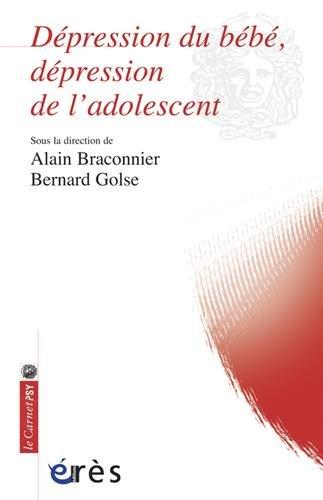 Dépression du bébé, dépression de l'adolescent par Alain Braconnier, Bernard Golse