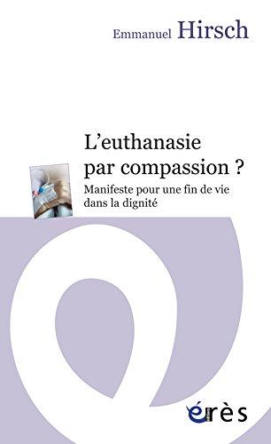 L'euthanasie par compassion ? : Manifeste pour une fin de vie dans la dignité