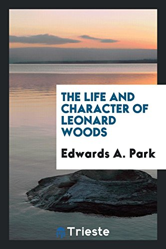 The Life and Character of Leonard Woods