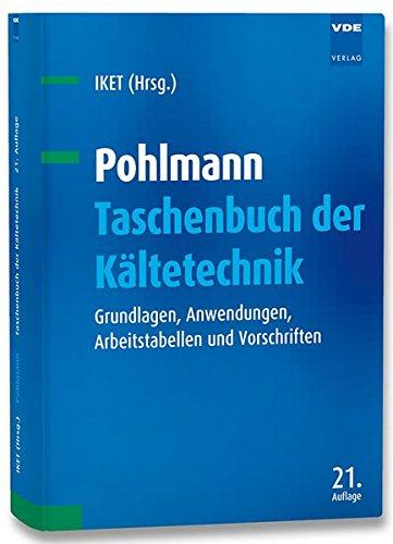 Pohlmann Taschenbuch der Kältetechnik: Grundlagen, Anwendungen, Arbeitstabellen und Vorschriften