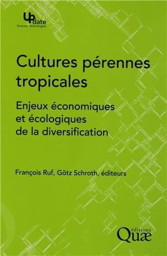 Cultures pérennes tropicales: Enjeux économiques et écologiques de la diversification. par François Ruf