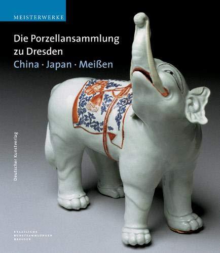 Die Porzellansammlung zu Dresden: China - Japan - Meissen (Meisterwerke /Masterpieces)