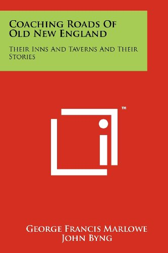 Coaching Roads of Old New England: Their Inns and Taverns and Their Stories Coaching Taverns
