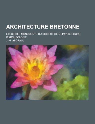 Architecture Bretonne; Etude Des Monuments Du Dioces E de Quimper. Cours D'Archeologie