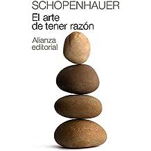 El arte de tener razón: Expuesto en 38 estratagemas (El Libro De Bolsillo - Bibliotecas De Autor - Biblioteca Schopenhauer)