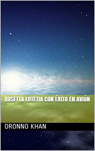 Rosetta Lutetia con éxito en avión (Galician Edition) por Oronno khan