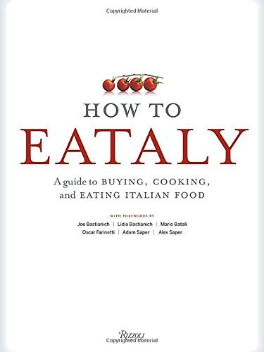 How to Eataly: A Guide to Buying, Cooking, and Eating Italian Food: Written by Mario Batali, 2014 Edition, Publisher: Rizzoli International Publications [Hardcover] thumbnail