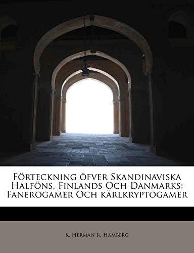 Förteckning öfver Skandinaviska Halföns, Finlands Och Danmarks: Fanerogamer Och kärlkryptogamer