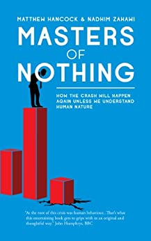 Masters of Nothing: How the crash will happen again unless we understand human nature by [Hancock, Matthew]